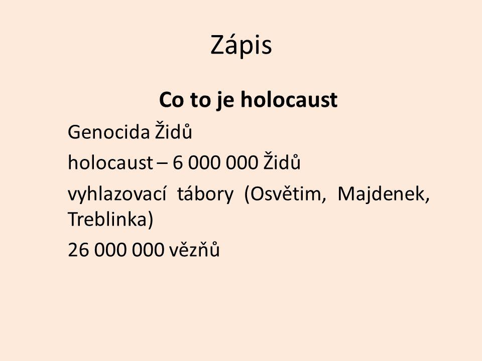 Zápis Co to je holocaust Genocida Židů holocaust – 6 000 000 Židů vyhlazovací tábory (Osvětim, Majdenek, Treblinka) 26 000 000 vězňů