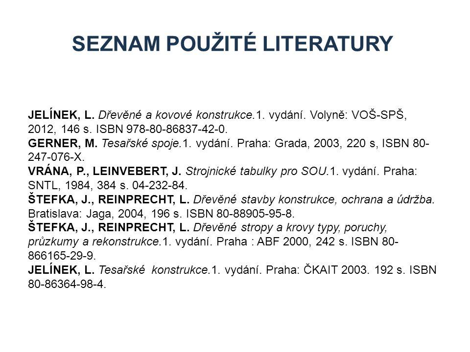SEZNAM POUŽITÉ LITERATURY JELÍNEK, L.Dřevěné a kovové konstrukce.1.