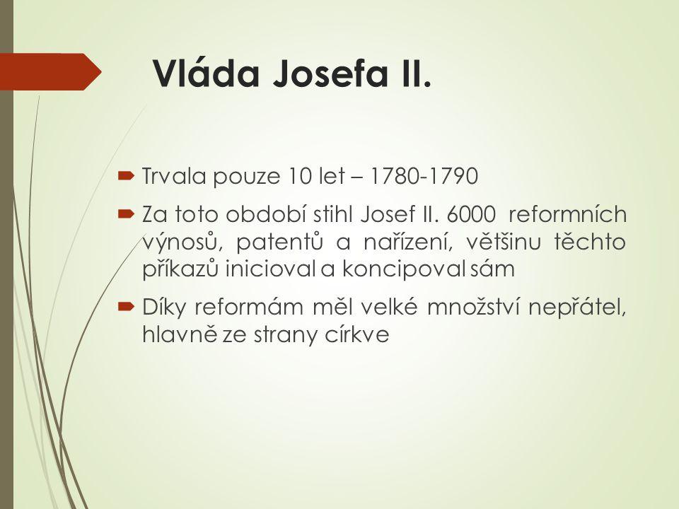 Vláda Josefa II.  Trvala pouze 10 let – 1780-1790  Za toto období stihl Josef II.