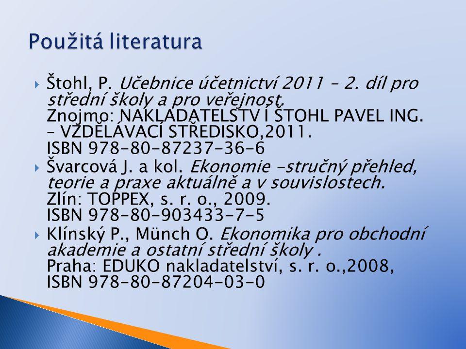  Štohl, P. Učebnice účetnictví 2011 – 2. díl pro střední školy a pro veřejnost. Znojmo: NAKLADATELSTV Í ŠTOHL PAVEL ING. – VZDĚLÁVACÍ STŘEDISKO,2011.
