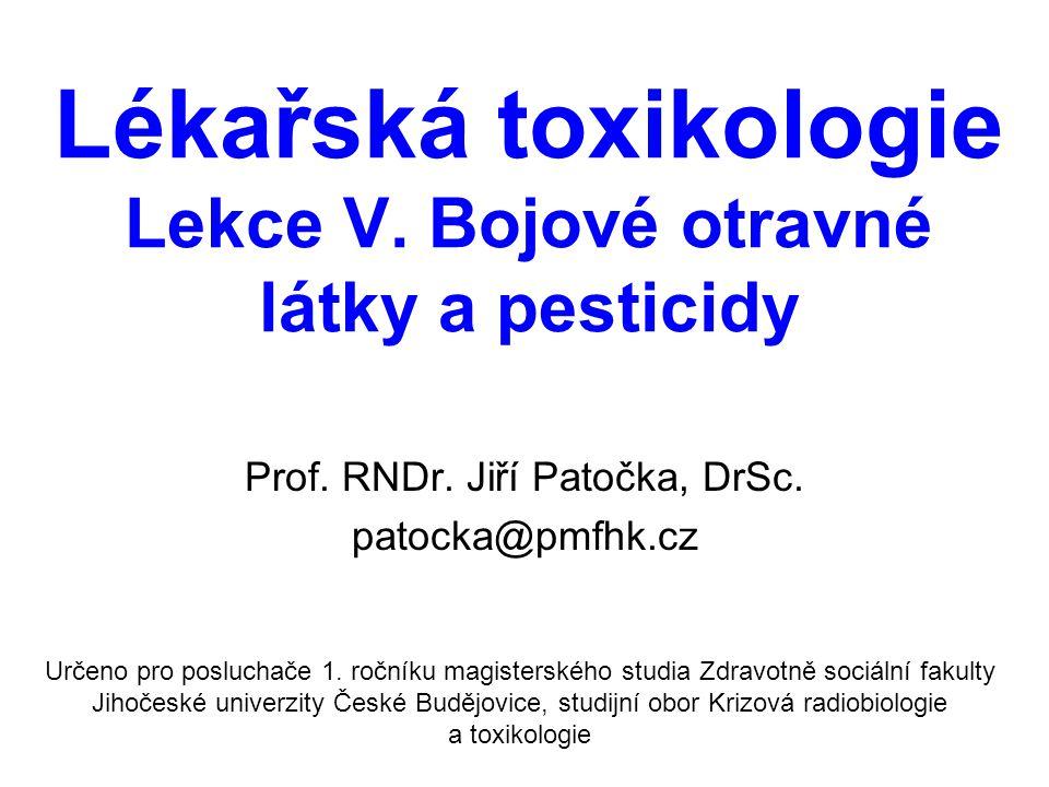 Lékařská toxikologie Lekce V. Bojové otravné látky a pesticidy Prof. RNDr. Jiří Patočka, DrSc. patocka@pmfhk.cz Určeno pro posluchače 1. ročníku magis