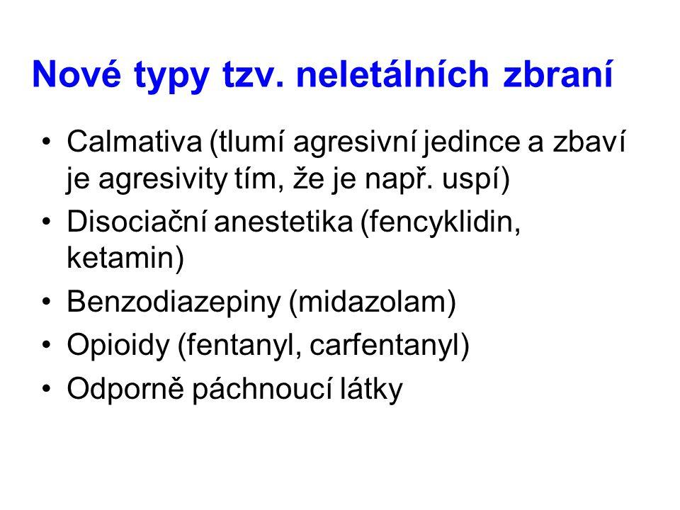 Nové typy tzv. neletálních zbraní Calmativa (tlumí agresivní jedince a zbaví je agresivity tím, že je např. uspí) Disociační anestetika (fencyklidin,