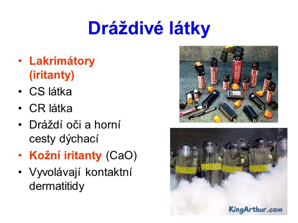 Dráždivé látky Lakrimátory (iritanty) CS látka CR látka Dráždí oči a horní cesty dýchací Kožní iritanty (CaO) Vyvolávají kontaktní dermatitidy