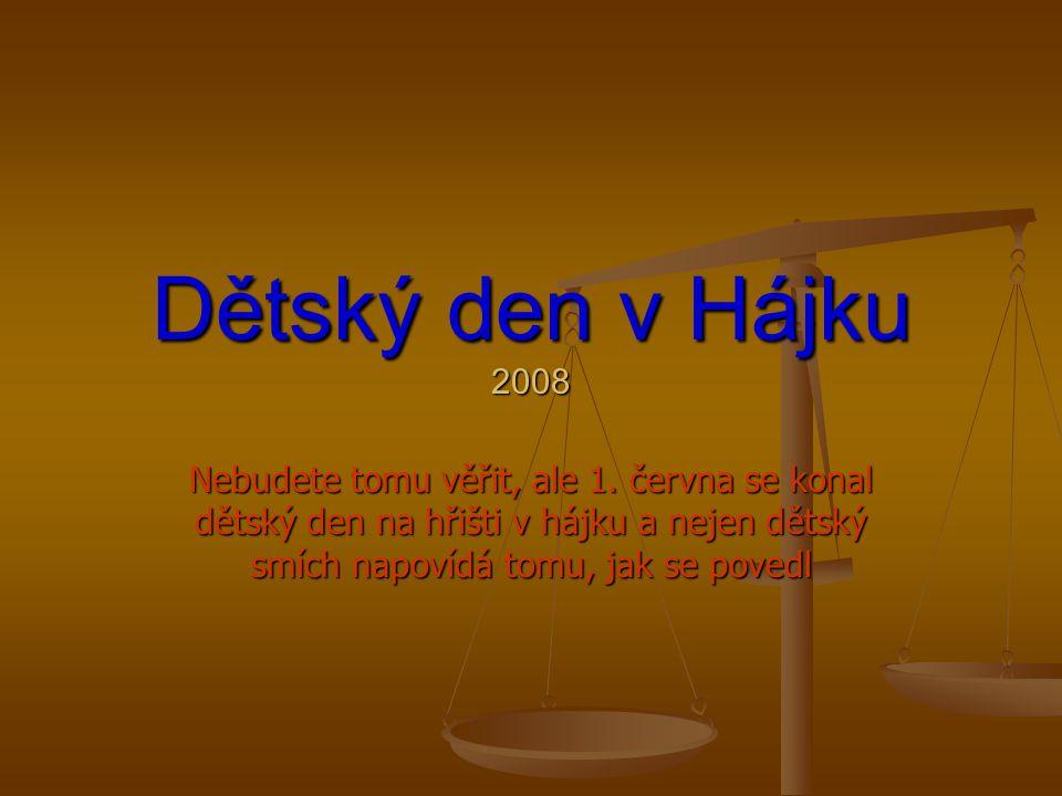 Dětský den v Hájku 2008 Nebudete tomu věřit, ale 1.