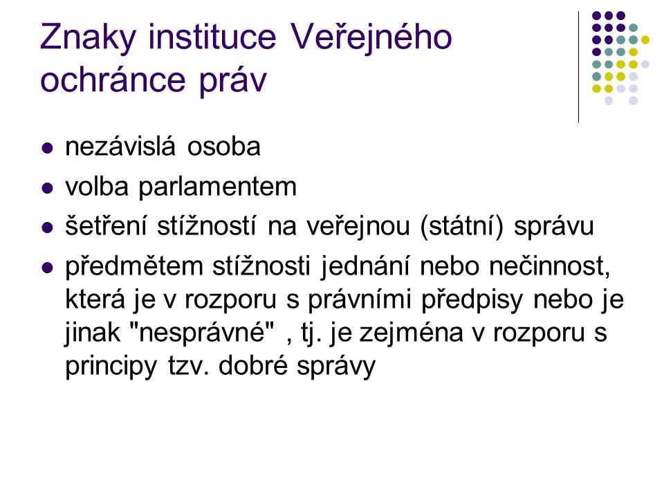 Znaky instituce Veřejného ochránce práv nezávislá osoba volba parlamentem šetření stížností na veřejnou (státní) správu předmětem stížnosti jednání ne