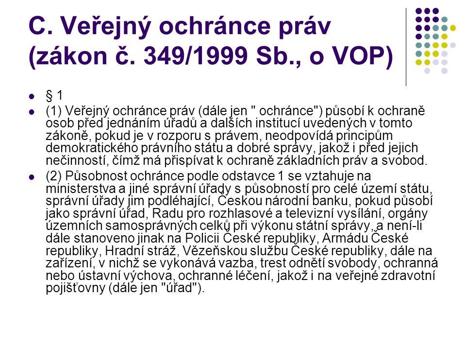 C. Veřejný ochránce práv (zákon č. 349/1999 Sb., o VOP) § 1 (1) Veřejný ochránce práv (dále jen