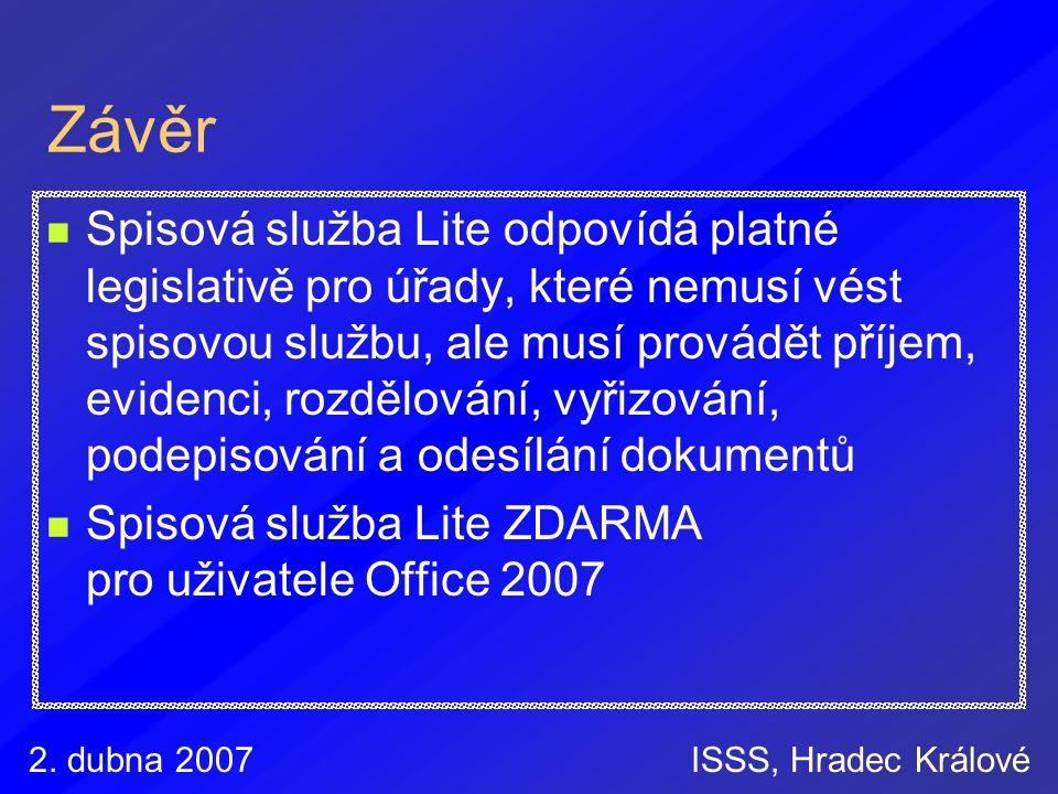 2. dubna 2007ISSS, Hradec Králové Závěr Spisová služba Lite odpovídá platné legislativě pro úřady, které nemusí vést spisovou službu, ale musí provádě