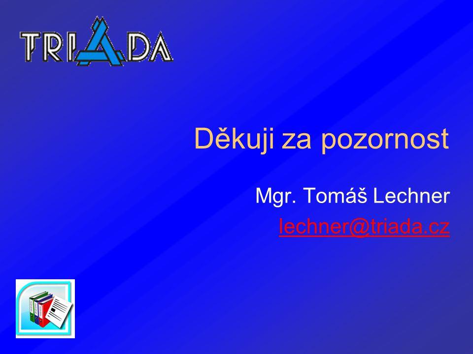 Děkuji za pozornost Mgr. Tomáš Lechner lechner@triada.cz