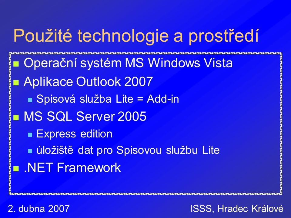 2. dubna 2007ISSS, Hradec Králové Použité technologie a prostředí Operační systém MS Windows Vista Aplikace Outlook 2007 Spisová služba Lite = Add-in