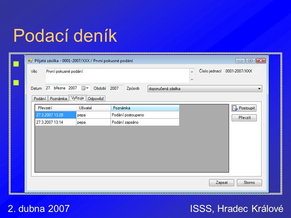 2. dubna 2007ISSS, Hradec Králové Podací deník Celková evidence dokumentů Sledování základní historie úkonů