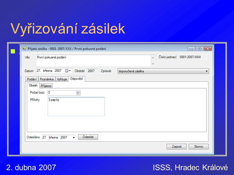 2. dubna 2007ISSS, Hradec Králové Vyřizování zásilek Záznam různých způsobů vyřízení na vědomí nebo jiný způsob vyřízení odpověď jednoduchá zásilka hr