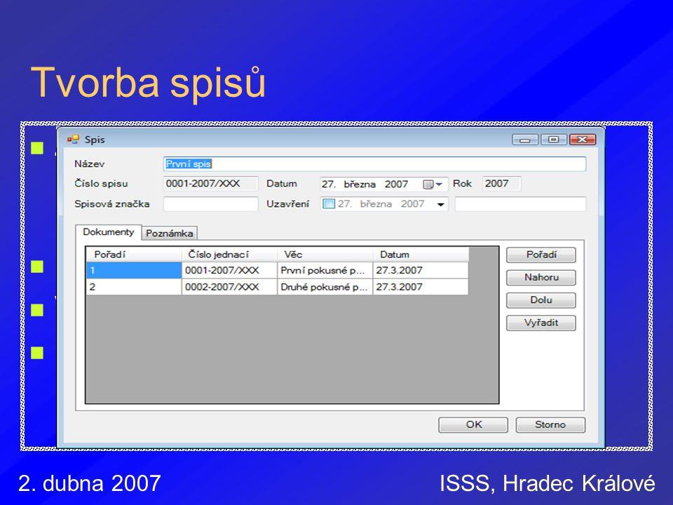 2. dubna 2007ISSS, Hradec Králové Tvorba spisů Zakládání nových spisů identifikace dle všech právních předpisů evidence spisových značek Přiřazování d