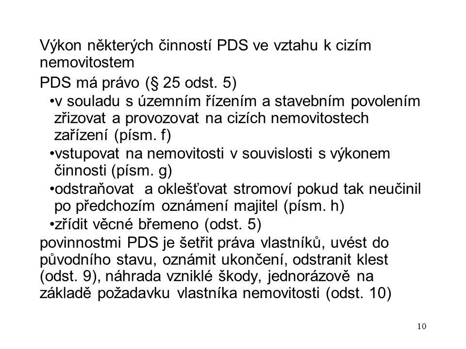 10 Výkon některých činností PDS ve vztahu k cizím nemovitostem PDS má právo (§ 25 odst. 5) v souladu s územním řízením a stavebním povolením zřizovat