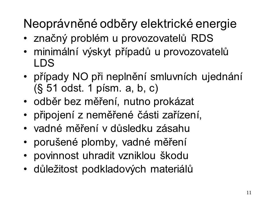 11 Neoprávněné odběry elektrické energie značný problém u provozovatelů RDS minimální výskyt případů u provozovatelů LDS případy NO při neplnění smluv