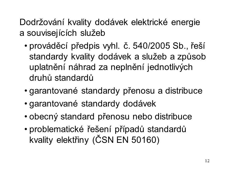 12 Dodržování kvality dodávek elektrické energie a souvisejících služeb prováděcí předpis vyhl. č. 540/2005 Sb., řeší standardy kvality dodávek a služ