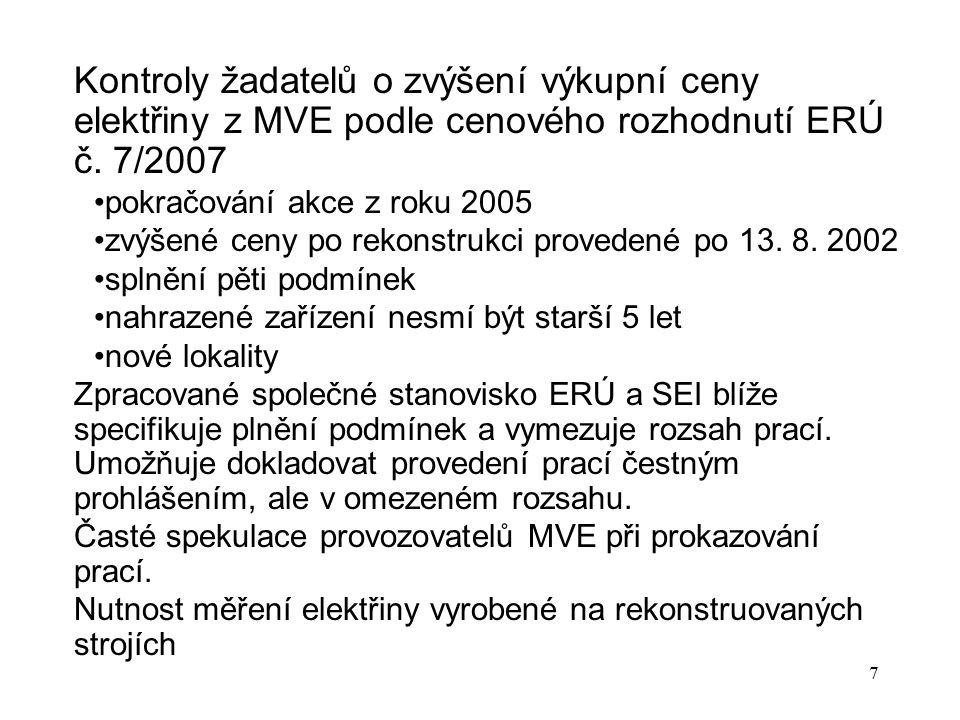 7 Kontroly žadatelů o zvýšení výkupní ceny elektřiny z MVE podle cenového rozhodnutí ERÚ č. 7/2007 pokračování akce z roku 2005 zvýšené ceny po rekons