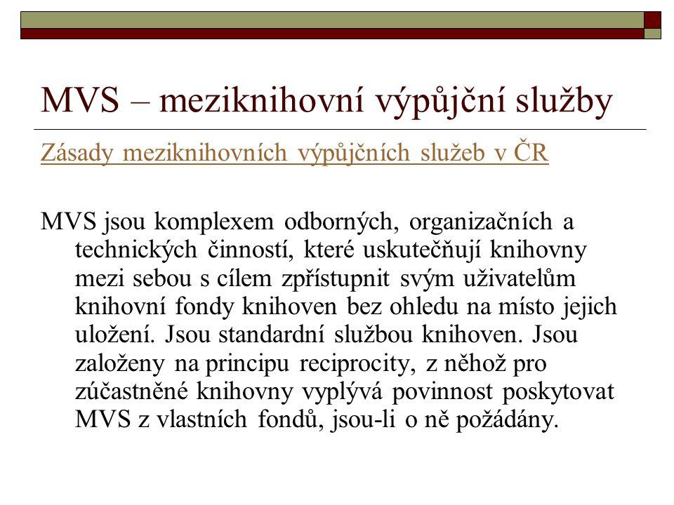 Obecná pravidla pro MVS Knihovna má právo vyžádat si půjčení knihovních dokumentů, nemá-li ho ve svém fondu:  z knihoven v České republice  z knihoven v zahraničí, není-li dokument v knihovním fondu knihoven České republiky a nebrání-li tomu podmínky stanovené zahraničním partnerem.