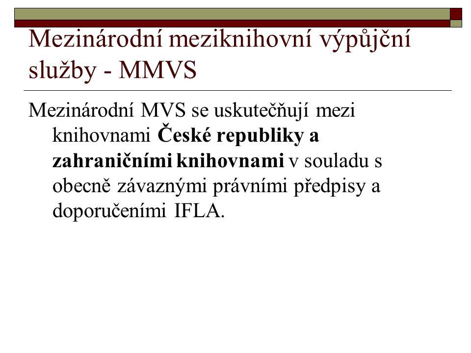 Mezinárodní meziknihovní výpůjční služby - MMVS Mezinárodní MVS se uskutečňují mezi knihovnami České republiky a zahraničními knihovnami v souladu s o