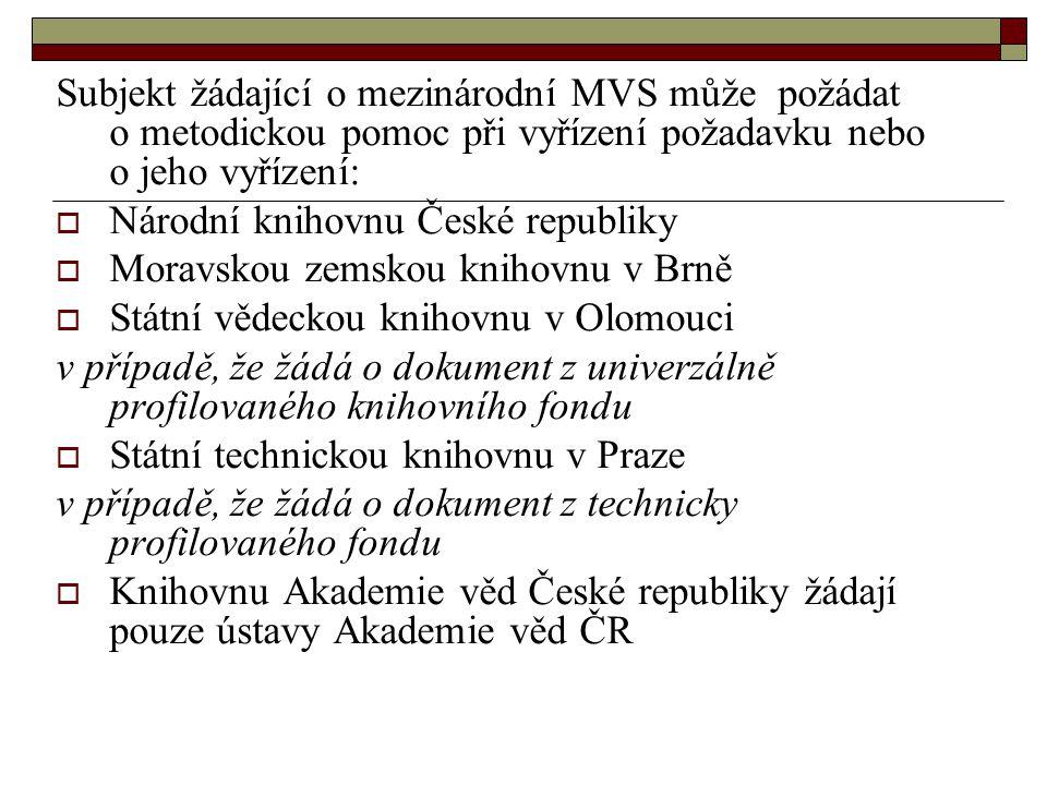 Subjekt žádající o mezinárodní MVS může požádat o metodickou pomoc při vyřízení požadavku nebo o jeho vyřízení:  Národní knihovnu České republiky  M