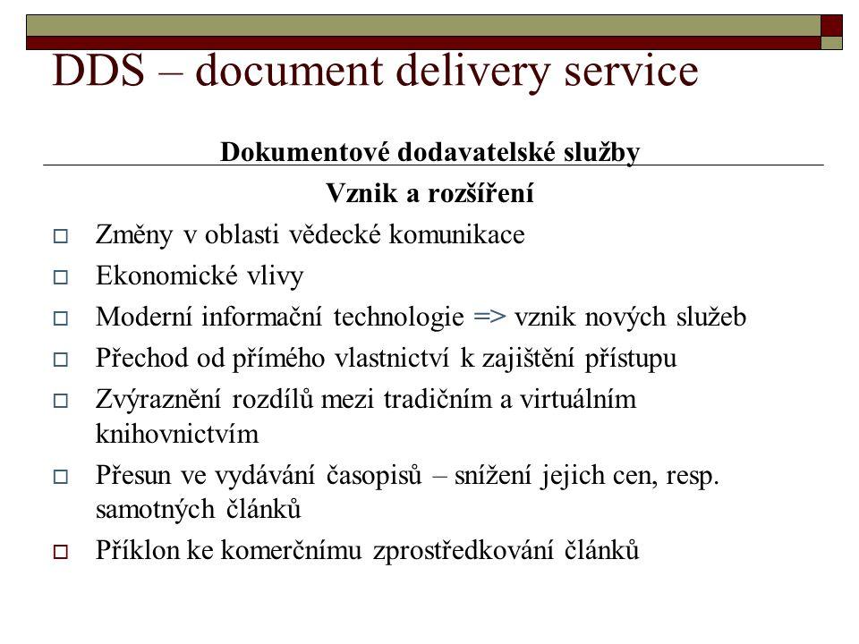 DDS – document delivery service Dokumentové dodavatelské služby Vznik a rozšíření  Změny v oblasti vědecké komunikace  Ekonomické vlivy  Moderní in