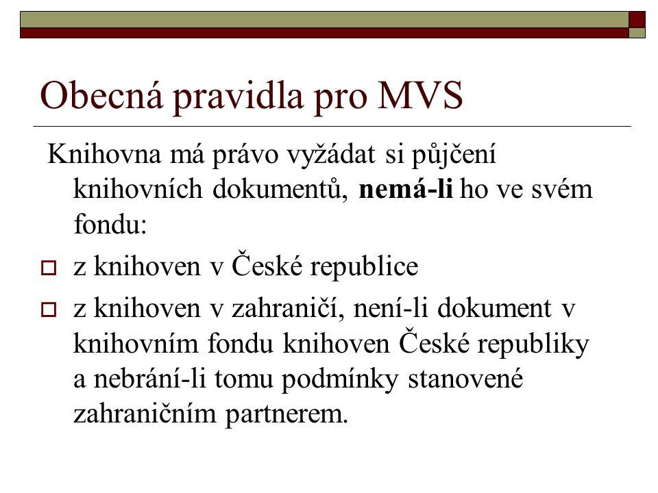 Obecná pravidla pro MVS Knihovna má právo vyžádat si půjčení knihovních dokumentů, nemá-li ho ve svém fondu:  z knihoven v České republice  z knihov