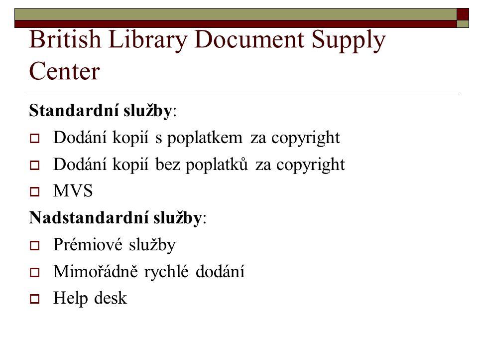 British Library Document Supply Center Standardní služby:  Dodání kopií s poplatkem za copyright  Dodání kopií bez poplatků za copyright  MVS Nadst