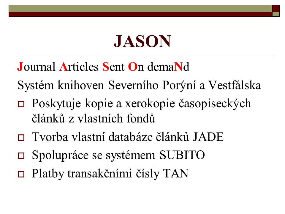 JASON Journal Articles Sent On demaNd Systém knihoven Severního Porýní a Vestfálska  Poskytuje kopie a xerokopie časopiseckých článků z vlastních fon