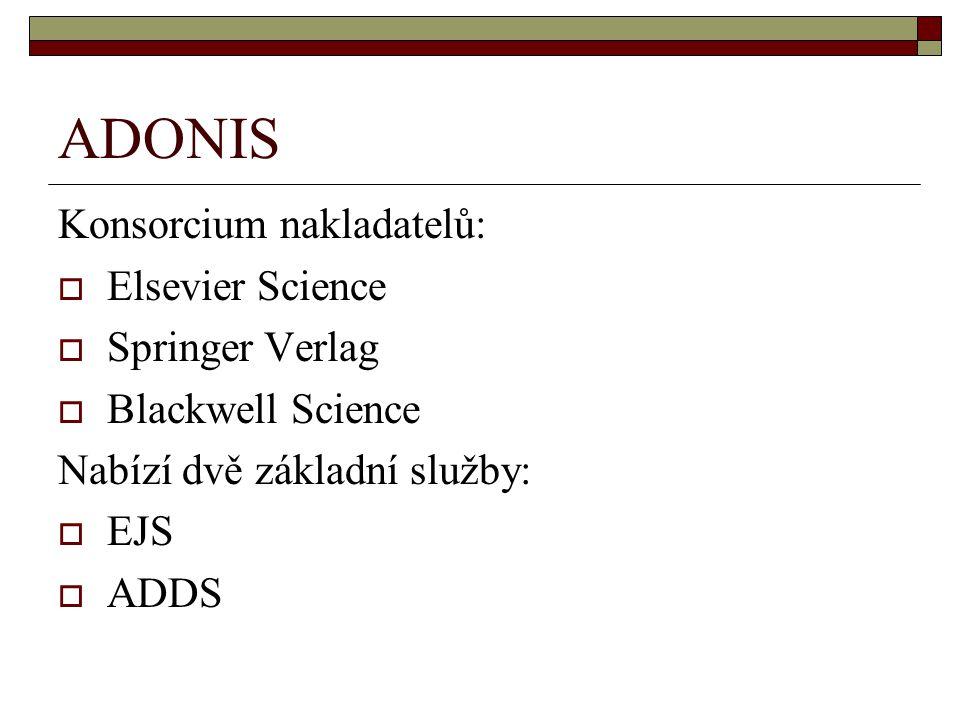 ADONIS Konsorcium nakladatelů:  Elsevier Science  Springer Verlag  Blackwell Science Nabízí dvě základní služby:  EJS  ADDS