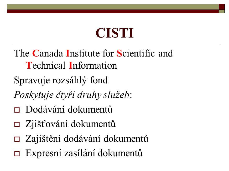 CISTI The Canada Institute for Scientific and Technical Information Spravuje rozsáhlý fond Poskytuje čtyři druhy služeb:  Dodávání dokumentů  Zjišťo