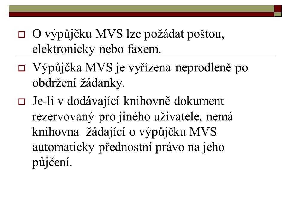  O výpůjčku MVS lze požádat poštou, elektronicky nebo faxem.  Výpůjčka MVS je vyřízena neprodleně po obdržení žádanky.  Je-li v dodávající knihovně