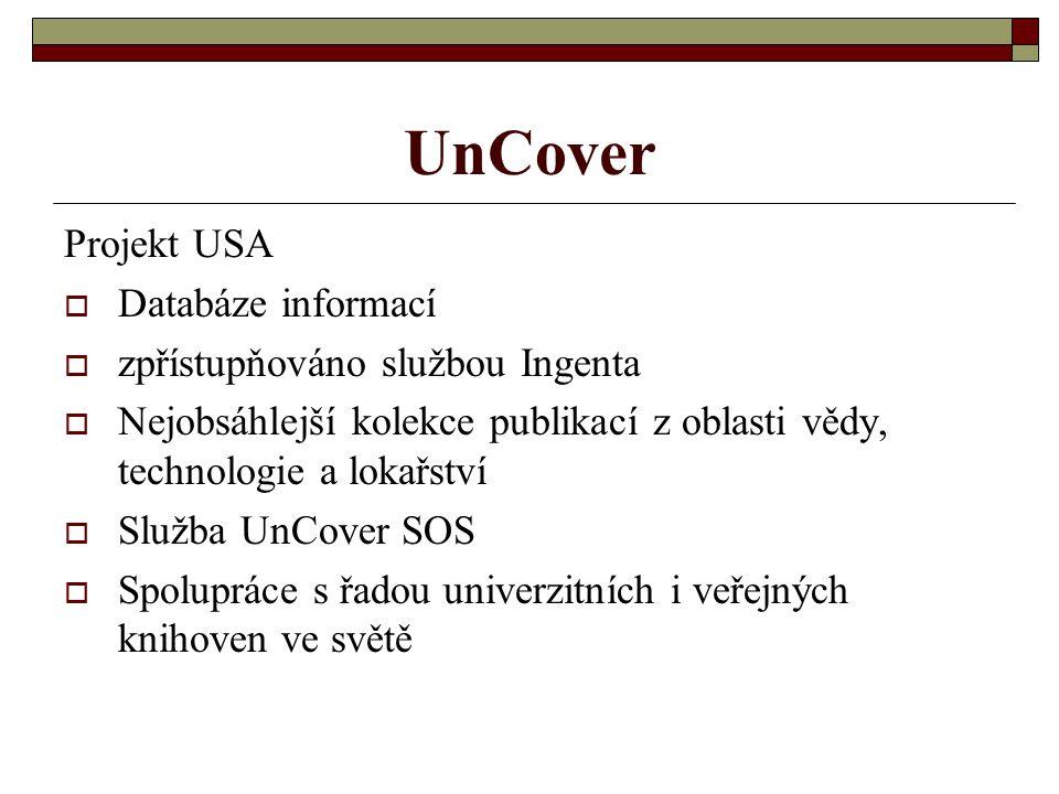 UnCover Projekt USA  Databáze informací  zpřístupňováno službou Ingenta  Nejobsáhlejší kolekce publikací z oblasti vědy, technologie a lokařství 