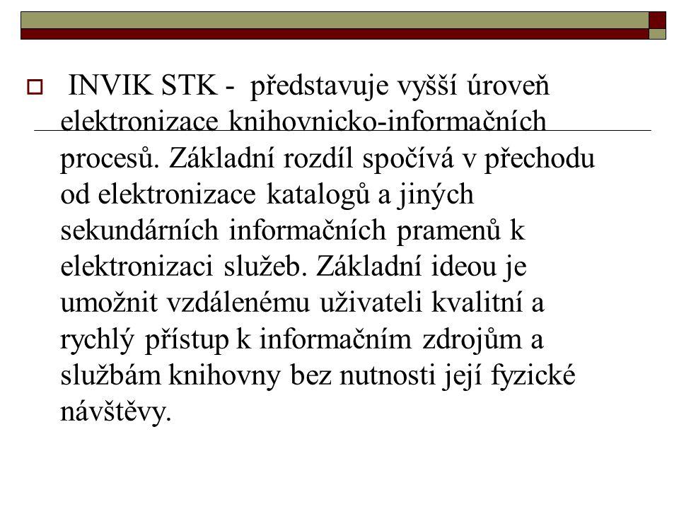  INVIK STK - představuje vyšší úroveň elektronizace knihovnicko-informačních procesů. Základní rozdíl spočívá v přechodu od elektronizace katalogů a