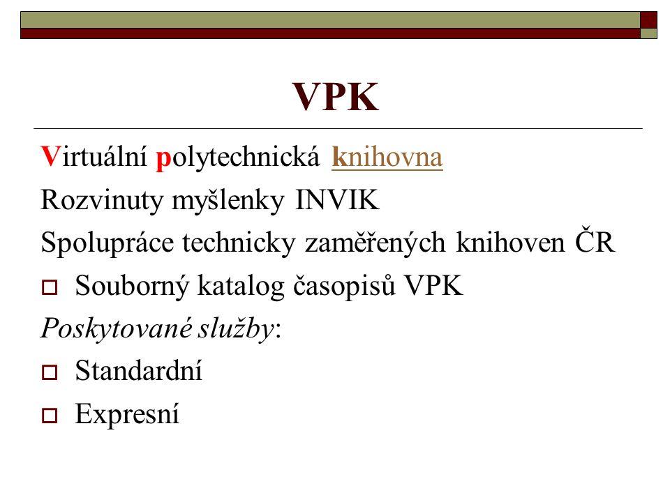 VPK Virtuální polytechnická knihovnaknihovna Rozvinuty myšlenky INVIK Spolupráce technicky zaměřených knihoven ČR  Souborný katalog časopisů VPK Posk