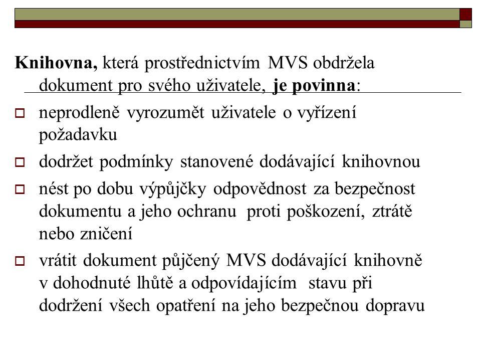 Knihovna, která prostřednictvím MVS obdržela dokument pro svého uživatele, je povinna:  neprodleně vyrozumět uživatele o vyřízení požadavku  dodržet