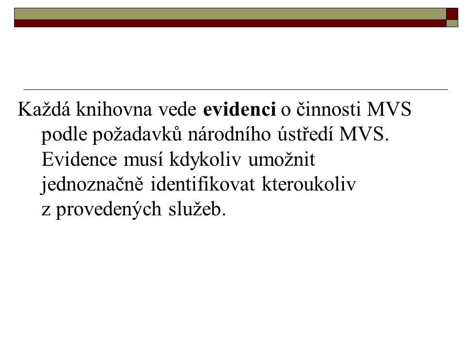 Každá knihovna vede evidenci o činnosti MVS podle požadavků národního ústředí MVS. Evidence musí kdykoliv umožnit jednoznačně identifikovat kteroukoli