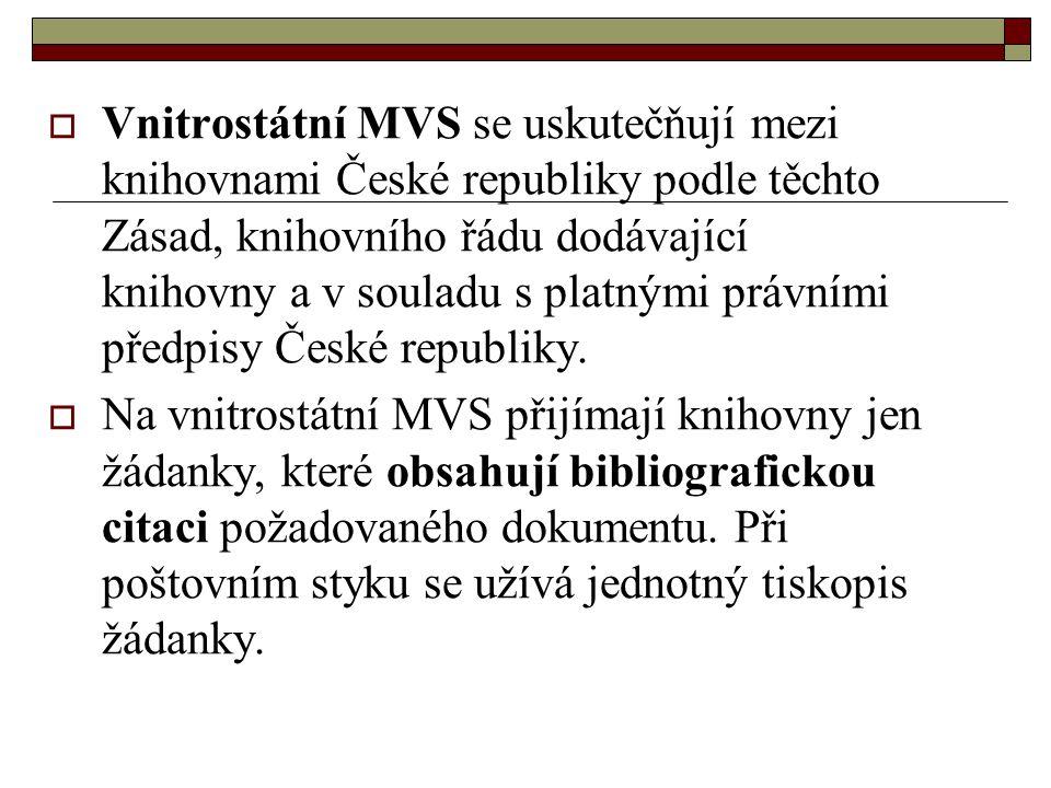  Vnitrostátní MVS se uskutečňují mezi knihovnami České republiky podle těchto Zásad, knihovního řádu dodávající knihovny a v souladu s platnými právn