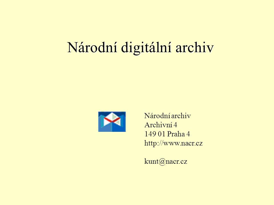Národní digitální archiv Národní archiv Archivní 4 149 01 Praha 4 http://www.nacr.cz kunt@nacr.cz