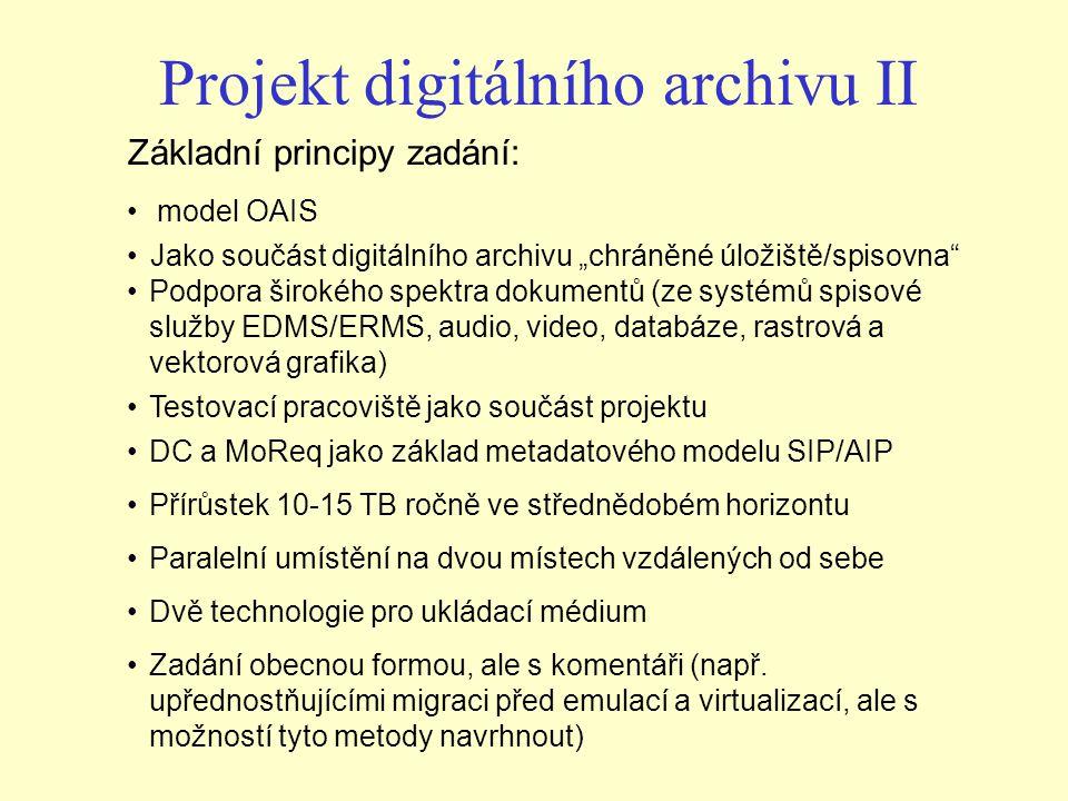 """Projekt digitálního archivu II Základní principy zadání: model OAIS Jako součást digitálního archivu """"chráněné úložiště/spisovna"""" Podpora širokého spe"""