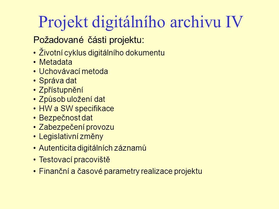 Požadované části projektu: Životní cyklus digitálního dokumentu Metadata Uchovávací metoda Správa dat Zpřístupnění Způsob uložení dat HW a SW specifik