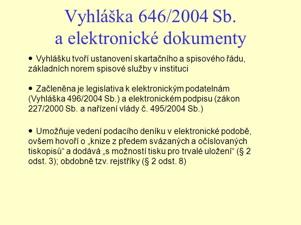 Vyhláška 646/2004 Sb. a elektronické dokumenty Vyhlášku tvoří ustanovení skartačního a spisového řádu, základních norem spisové služby v instituci Zač