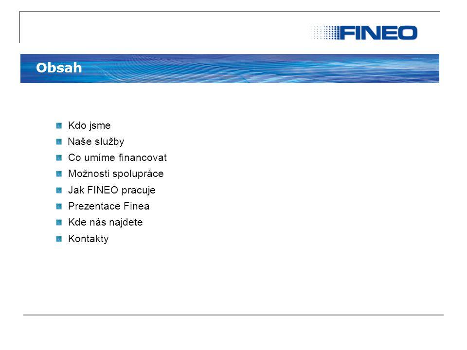 Obsah Kdo jsme Naše služby Co umíme financovat Možnosti spolupráce Jak FINEO pracuje Prezentace Finea Kde nás najdete Kontakty