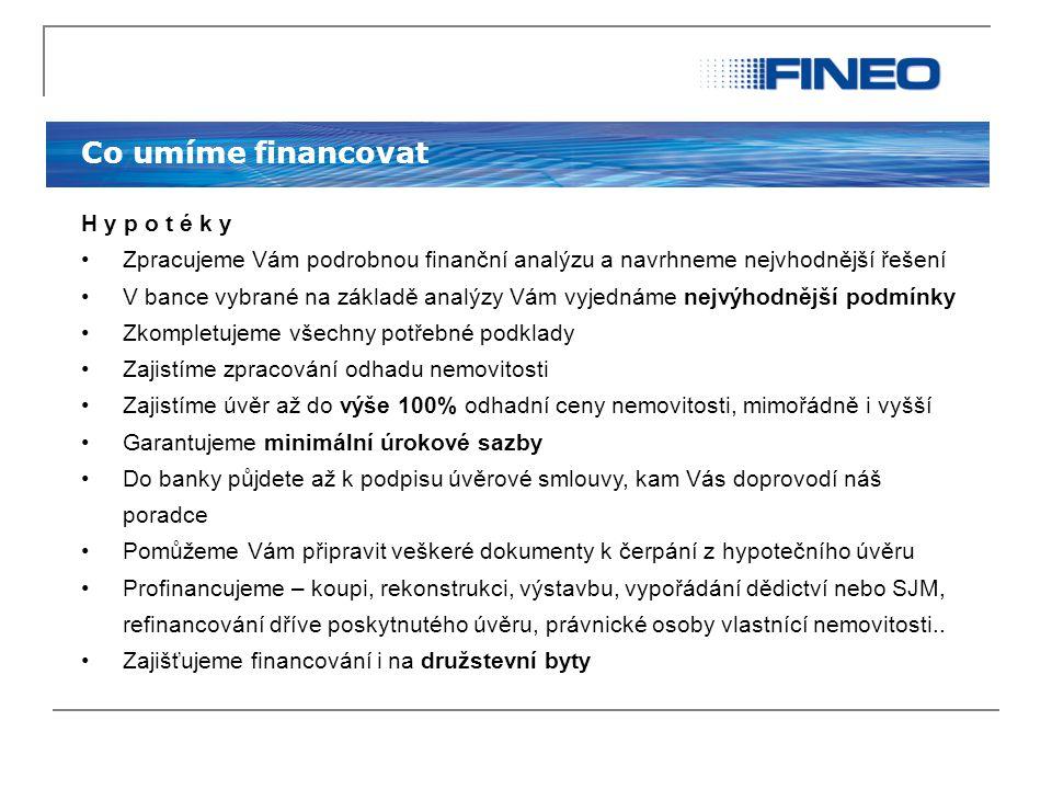 Co umíme financovat H y p o t é k y Zpracujeme Vám podrobnou finanční analýzu a navrhneme nejvhodnější řešení V bance vybrané na základě analýzy Vám v