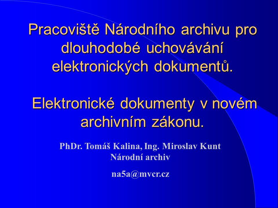 Pracoviště Národního archivu pro dlouhodobé uchovávání elektronických dokumentů. Elektronické dokumenty v novém archivním zákonu. PhDr. Tomáš Kalina,
