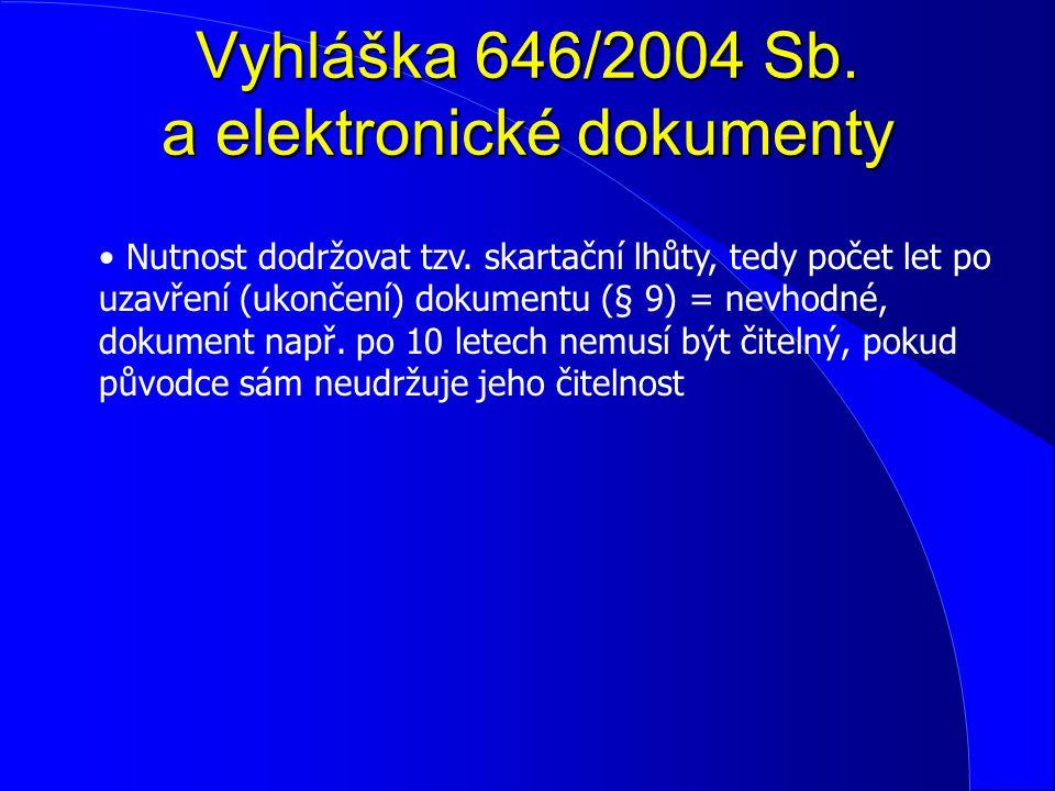 Vyhláška 646/2004 Sb. a elektronické dokumenty Nutnost dodržovat tzv. skartační lhůty, tedy počet let po uzavření (ukončení) dokumentu (§ 9) = nevhodn