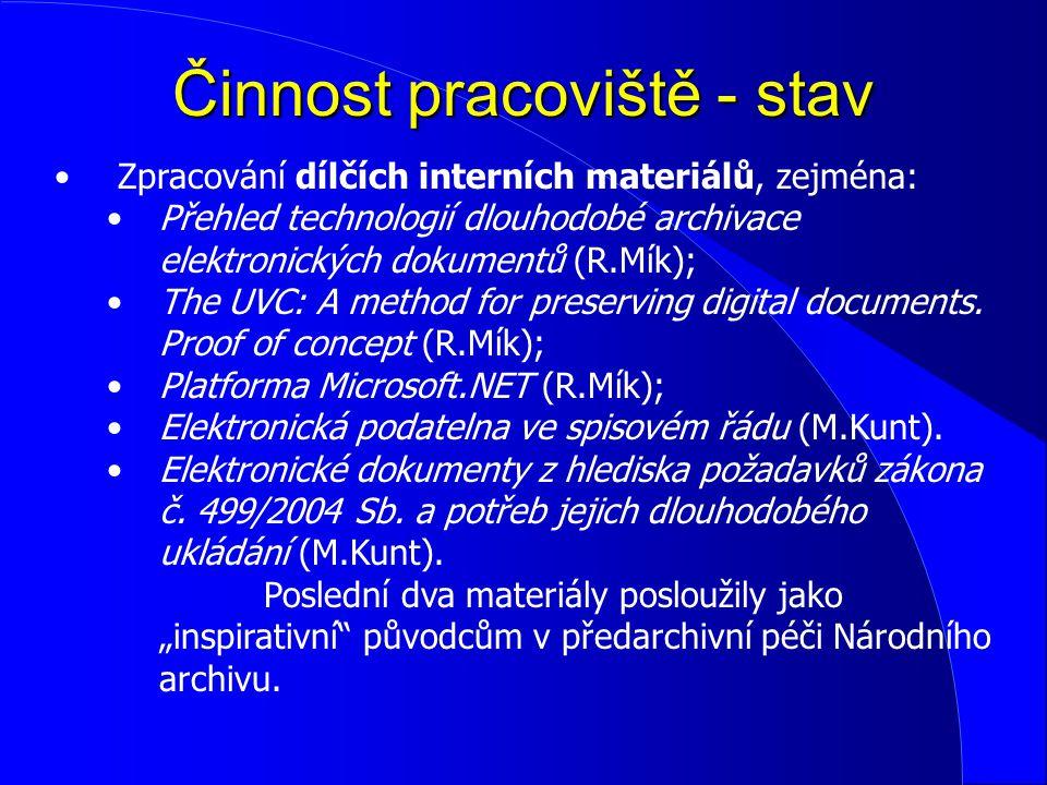 Činnost pracoviště - stav Zpracování dílčích interních materiálů, zejména: Přehled technologií dlouhodobé archivace elektronických dokumentů (R.Mík);