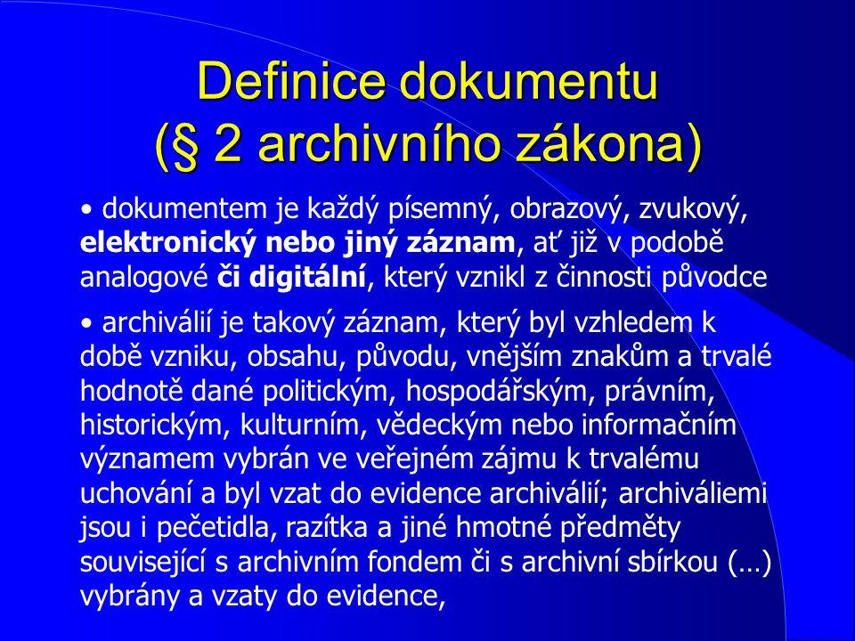 Definice dokumentu (§ 2 archivního zákona) dokumentem je každý písemný, obrazový, zvukový, elektronický nebo jiný záznam, ať již v podobě analogové či
