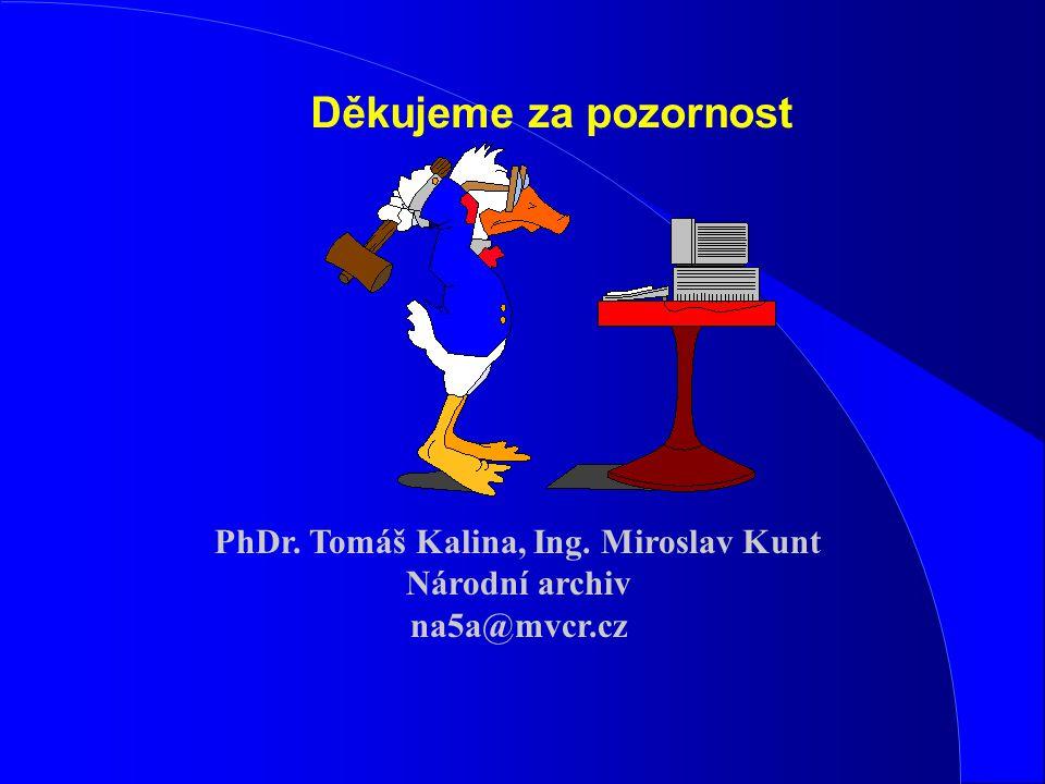 Děkujeme za pozornost PhDr. Tomáš Kalina, Ing. Miroslav Kunt Národní archiv na5a@mvcr.cz