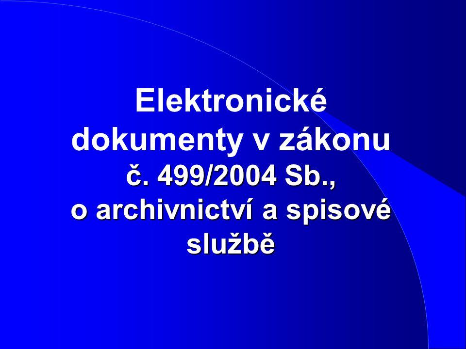 č. 499/2004 Sb., o archivnictví a spisové službě Elektronické dokumenty v zákonu č. 499/2004 Sb., o archivnictví a spisové službě