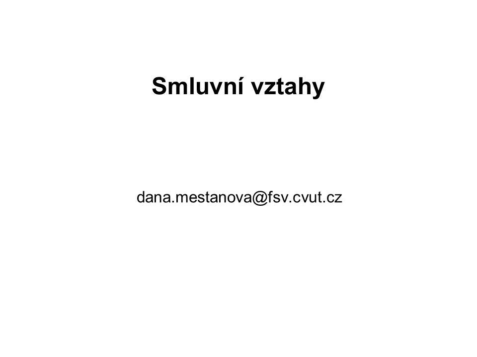 Smluvní vztahy dana.mestanova@fsv.cvut.cz