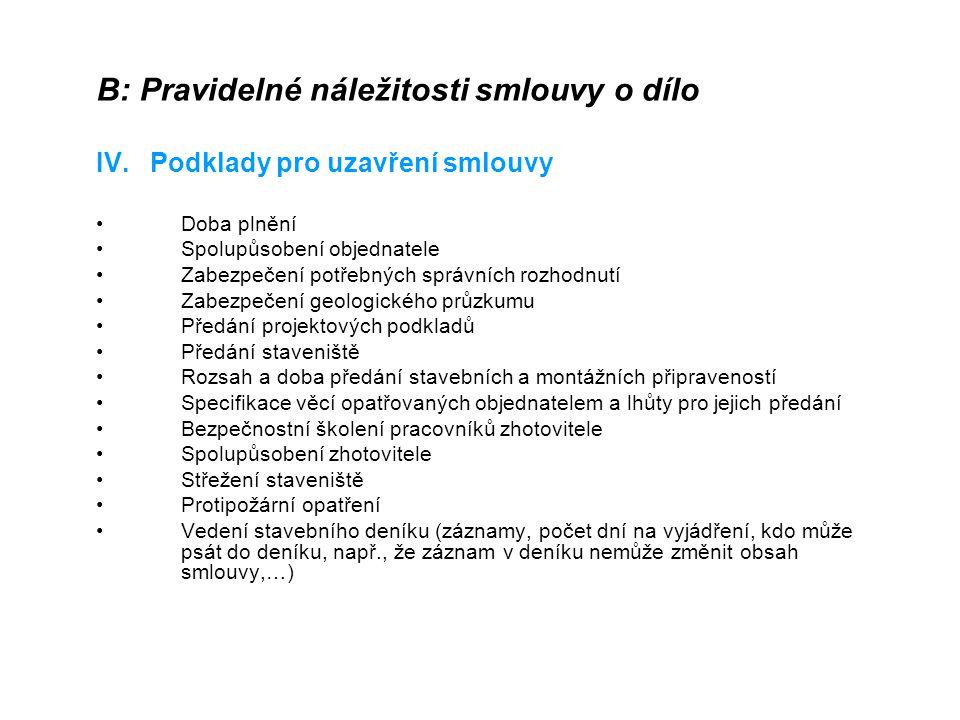 B: Pravidelné náležitosti smlouvy o dílo IV. Podklady pro uzavření smlouvy Doba plnění Spolupůsobení objednatele Zabezpečení potřebných správních rozh